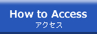 How to Access アクセス